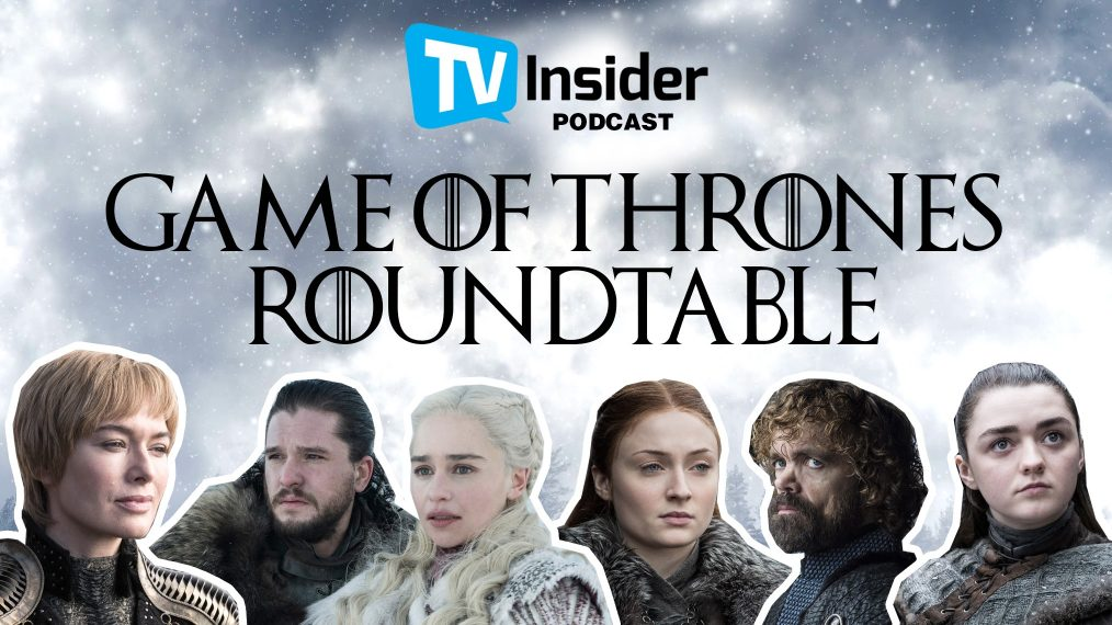 TV Insider Podcast: Take a Deep Dive Into 'Game of Thrones' With Our Roundtable Discussion
